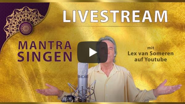 LIVESTREAM MANTRA-SING CONCERT mit Lex van Someren 8. MÄRZ 2021 - 20.30 Uhr MEZ/8.30 pm CET