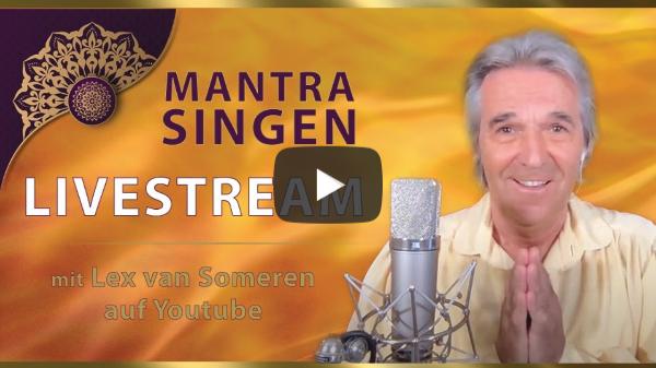 LIVESTREAM MANTRA-SING KONZERT  mit LEX VAN SOMEREN 10. MAI 2021 - 20.30 Uhr MESZ/8.30 pm CET