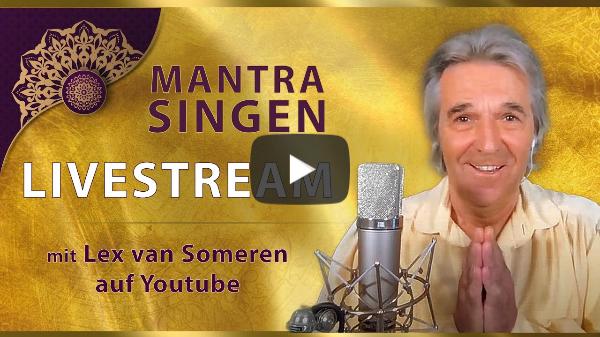 17. Livestream MANTRA-SINGING CONCERT mit Lex van Someren 3. JUNI 2020 - 20 Uhr MESZ/8.00 pm CET