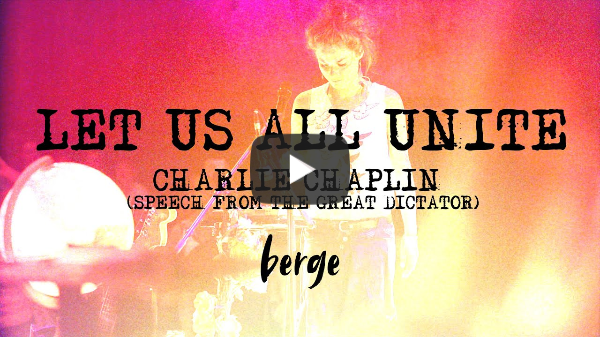 Berge - LET US ALL UNITE - Charlie Chaplin (The Great Dictator Spreech)