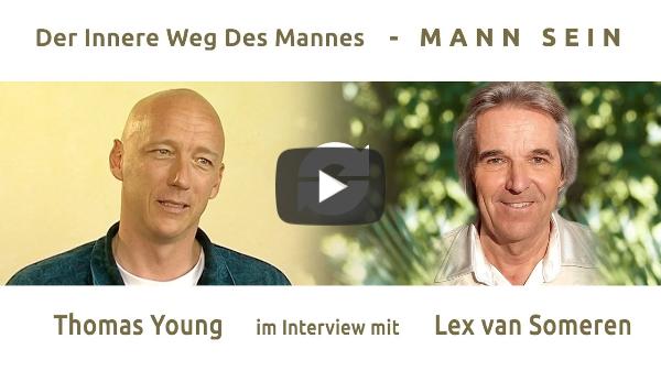 DER INNERE WEG DES MANNES - MANN-SEIN - Teil 3 - THOMAS YOUNG im Interview mit Lex van Someren