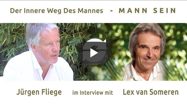 DER INNERE WEG DES MANNES - MANN-SEIN - Teil 1 - JÜRGEN FLIEGE im Interview mit Lex van Someren