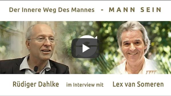 DER INNERE WEG DES MANNES - MANN-SEIN - Teil 4 - RÜDIGER DAHLKE im Interview mit Lex van Someren