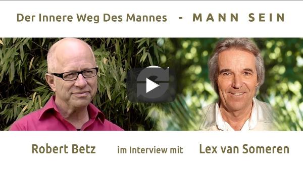 DER INNERE WEG DES MANNES - MANN-SEIN - Teil 2 - ROBERT BETZ im Interview mit Lex van Someren