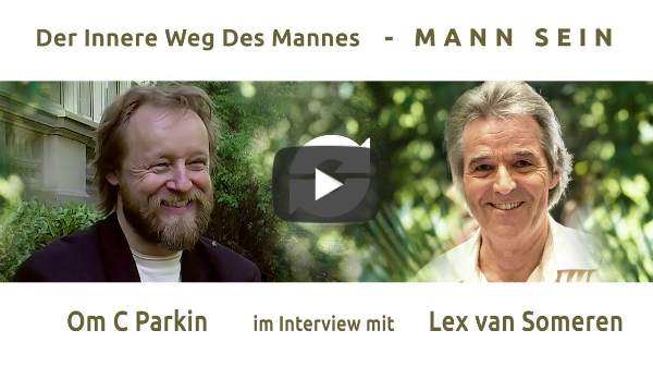 DER INNERE WEG DES MANNES - MANN-SEIN - Teil 5 - OM C. PARKIN im Interview mit Lex van Someren