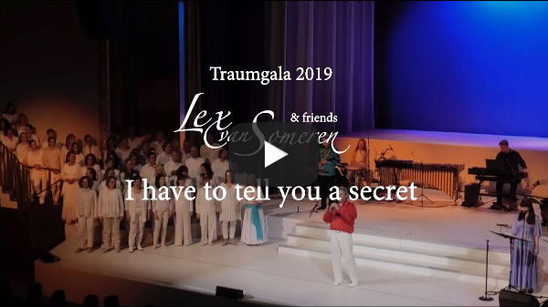 I HAVE TO TELL YOU A SECRET - LEX VAN SOMEREN'S TRAUMGALA 2019 Kurhaus Baden-Baden